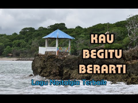Lagu Nostalgia - KAU BEGITU BERARTI (With Lyrics Video)
