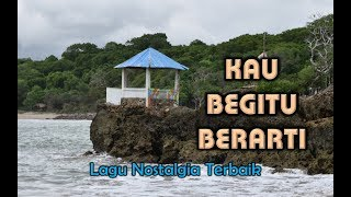 Lagu Nostalgia - KAU BEGITU BERARTI (With Lyrics Video)