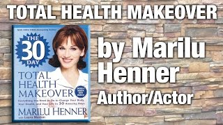 Author, Actor & Memory Expert Marilu Henner - The Total Health Makeover