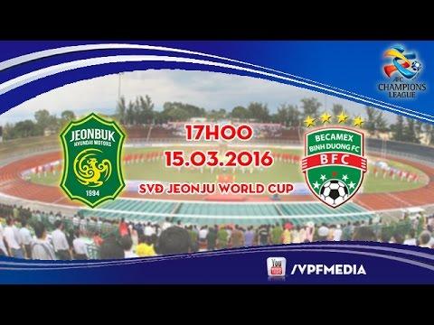 Jeonbuk Hyundai Motors vs B. Bình Dương - AFC Champions League 2016   FULL