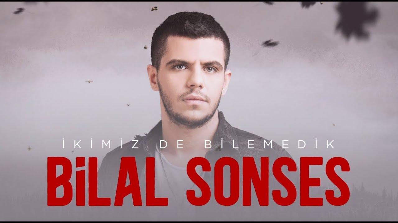 Bilal SONSES - İkimiz de Bilemedik