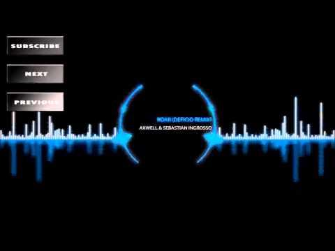 Axwell & Sebastian Ingrosso  Roar Deficio Remix Electro House