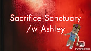 Roblox Sacrifice Sanctuary! Part 1 /w Ashley