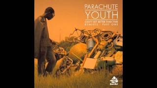 Parachute Youth - Cant Get Better Than This (Jus Kiddin Remix)