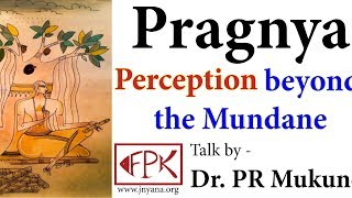 Pragnya: Perception beyond the Mundane - Talk by Dr. PR Mukund