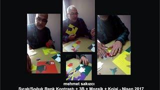 Sıcak/Soğuk Renk Kontrastı + 3B + Mozaik + Kolaj - Nisan 2017
