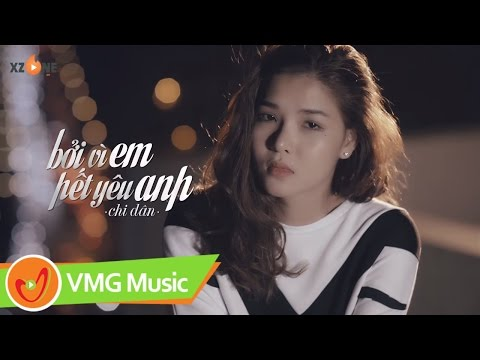 Bởi Vì Em Hết Yêu Anh - CHI DÂN [Official MV]