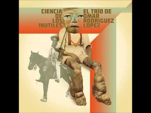 El Trío De Omar Rodríguez-López - Ciencia De Los Inútiles [Full Album]
