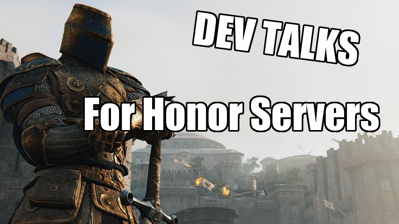 [DEV TALKS] For Honor Servers P2P Vs  Dedicated Servers
