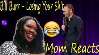 😂 She Fell 😂 Mom reacts to Bill Burr - Losing yer sh!t, marriage etc | Reaction