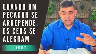 Quando um pecador se arrepende, os céus se alegram - Lc 13-17