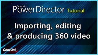 PowerDirector  |  Importing, editing & producing 360 video