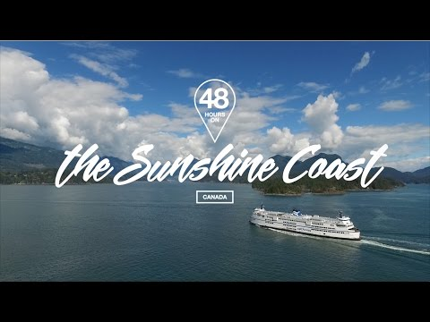 48 Hours On The Sunshine Coast, Canada