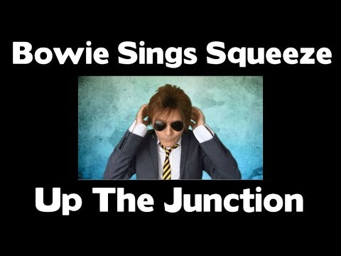 DAVID BOWIE SINGS SQUEEZE  -  UP THE JUNCTION