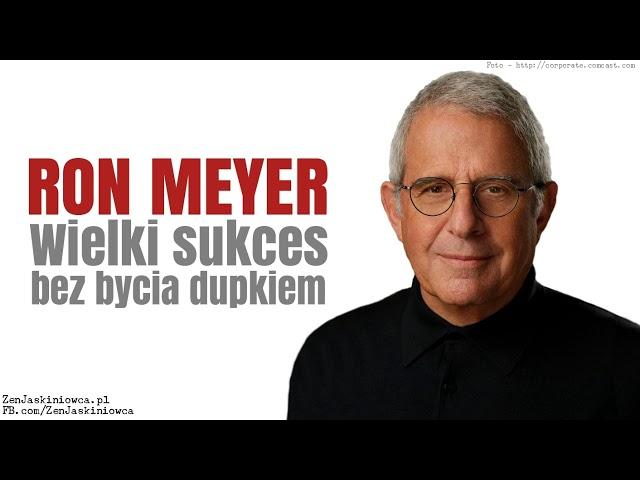 RON MEYER: jak odnieść wielki sukces bez bycia dupkiem - Rafal Mazur ZenJaskiniowca.pl