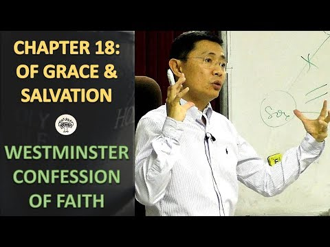 Westminster Confession of Faith Chapter 18: Of Grace And Salvation - WCF Series | Rev Joseph Poon