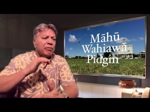 Māhū, Wahiawā, Pidgin Pronunciation