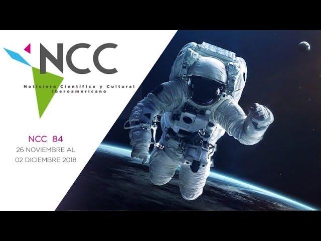 Noticiero Científico y Cultural Iberoamericano, emisión 84. 26 de noviembre al 02 de diciembre 2018.