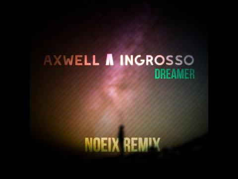 Axwell Λ Ingrosso - Dreamer feat. Trevor Guthrie (Noeix Remix)