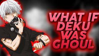 What if Deku was ghoul PART 2 (reupload)