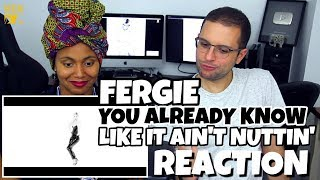 Fergie - You already know & Like It Ain't Nuttin' | REACTION