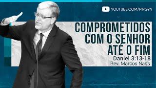 Comprometidos com o Senhor até o Fim - Daniel 3:13-18 | Rev. Marcos Nass