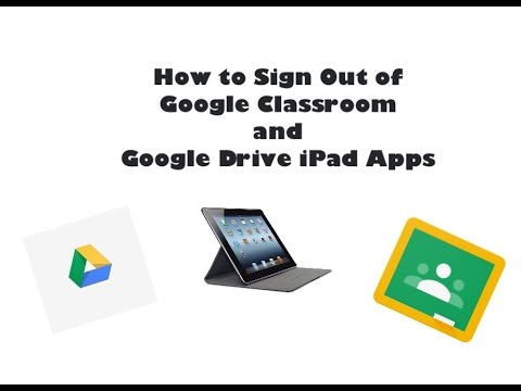 How to Sign Out of Google Classroom and Google Drive iPad Apps