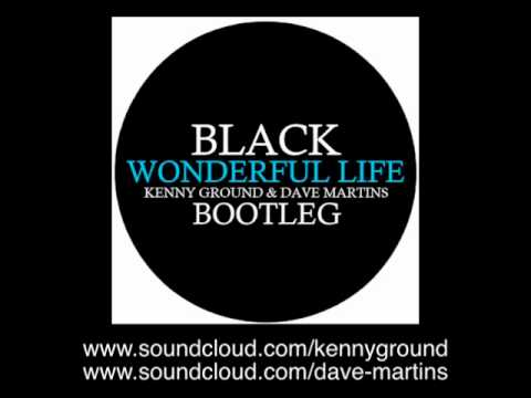 Black  Wonderful Life Kenny Ground & Dave Martins Bootleg