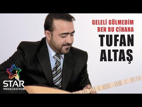 Tufan Altaş - Geleli Gülmedim Ben Bu Cihana (Official Audio)