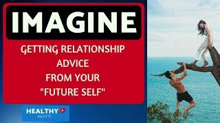 """Imagine if your """"Future Self"""" could give you Relationship advice!"""