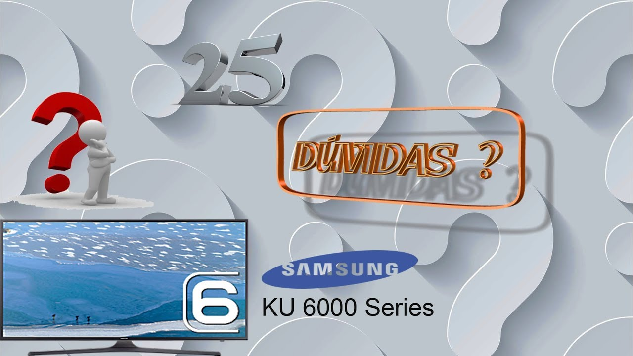 25 Dúvidas Samsung 4K KU6000 Series