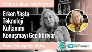 Erken Yaşta Teknoloji Kullanımı Konuşmayı Geciktiriyor-Uzman Psikolog Leyla Arslan