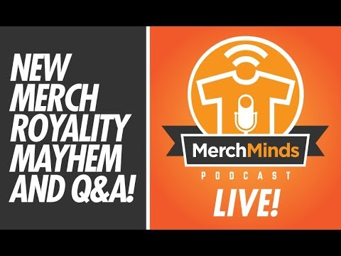 MERCH MINDS LIVE EP.57 - 2018 MERCH ROYALITY CHANGES!