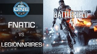 Battlefield 4 - Fnatic vs. Legionnaires - ESL One Spring 2015 Season Finals - Group A
