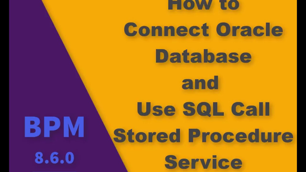 IBM BPM How to connect Oracle Database and Use SQL Call Stored Procedure  Service