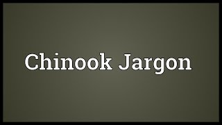 Chinook Jargon Meaning