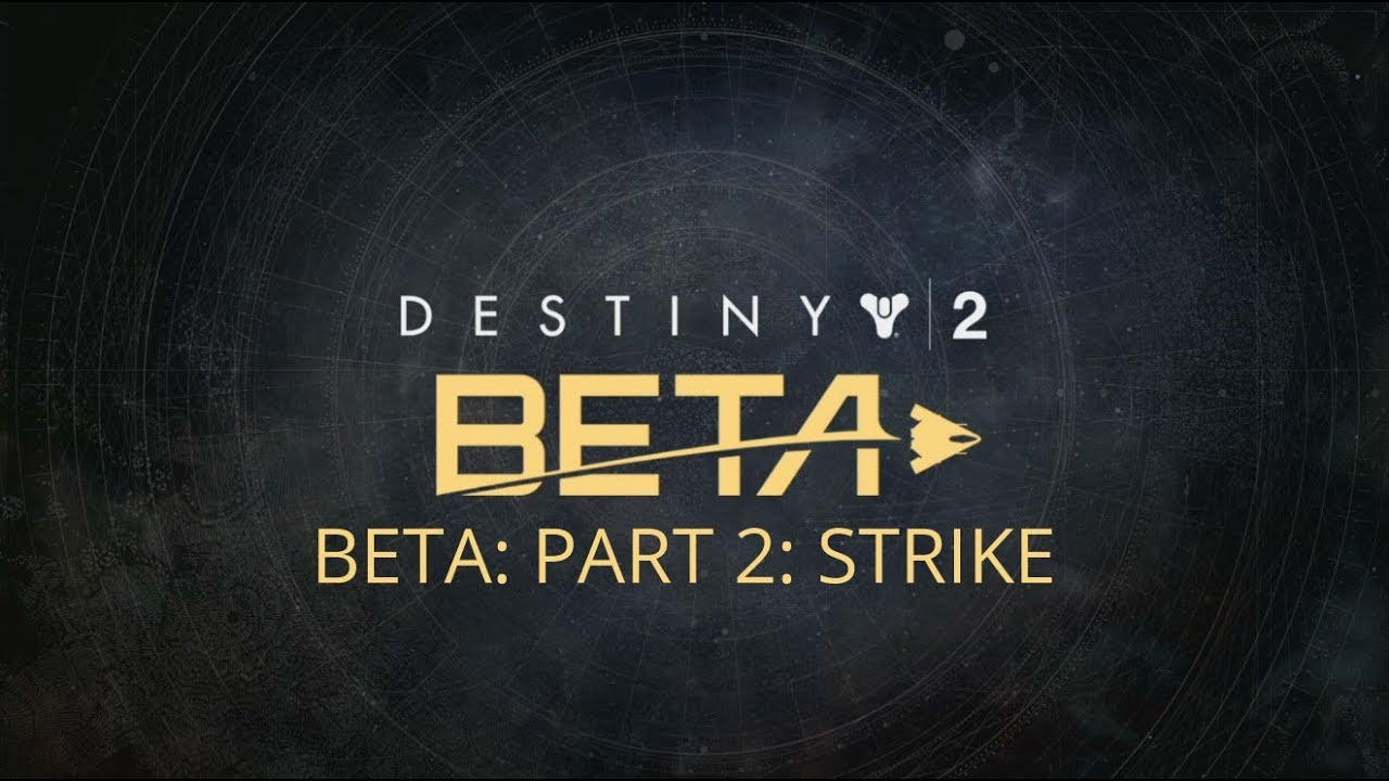 Destiny 2 Beta: Part 2: Strike