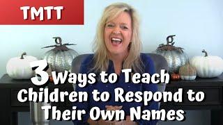 3 Ways To Teach Children to Respond to Their Own Names