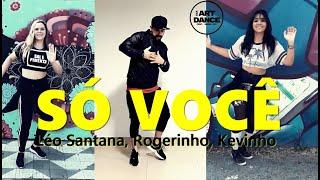 SÓ VOCÊ - Léo Santana, Rogerinho, Kevinho - Zumba l Coreografia l CIa Art Dance