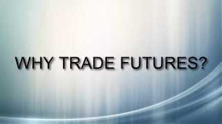 WHY FUTURES TRADING VS. STOCKS/OPTIONS