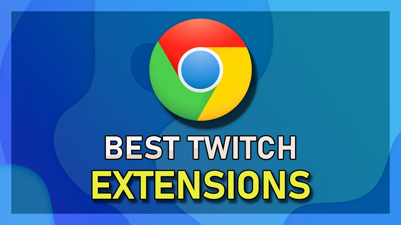 Top 4 Essential Chrome Extensions for Twitch Users