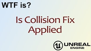 WTF Is? Is Collision Fix Applied in Unreal Engine 4 ( UE4 )