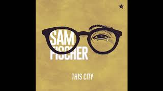 Sam Fischer - This City (Audio)