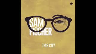 Sam Fischer   This City (audio)