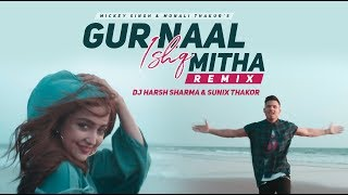 Gur Naal Ishq Mitha (Remix) - Mickey Singh | Monali Thakur | DJ HARSH SHARMA | SUNIX THAKOR