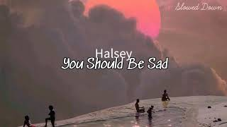 Halsey-You Should Be Sad (Slowed Down)