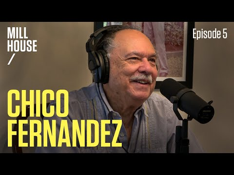 Chico Fernandez | Mill House Podcast - Episode 5