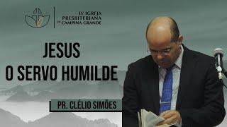 Jesus, o servo humilde - Pr. Clélio Simões - 02/08/2020 (Noite)