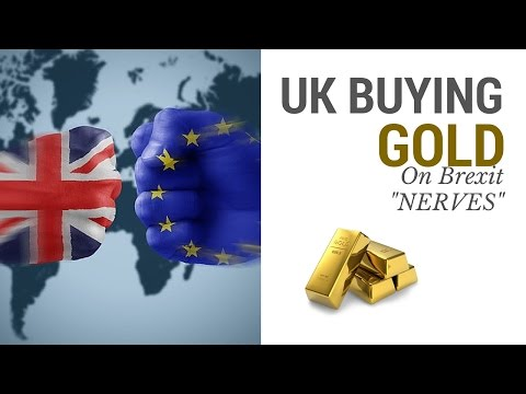 "UK Buying Gold Bullion On Brexit ""NERVES"""
