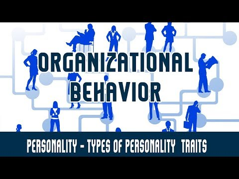 Management | Organizational Behavior | Personality -Types of Personality  - Traits
